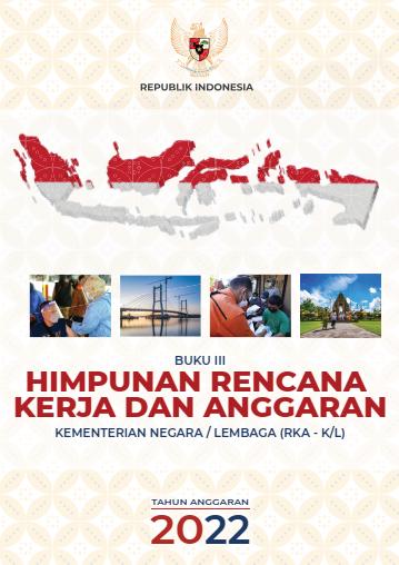 Himpunan Rencana Kerja dan Anggaran Kementerian Negara/Lembaga (RKA-K/L) TA 2022