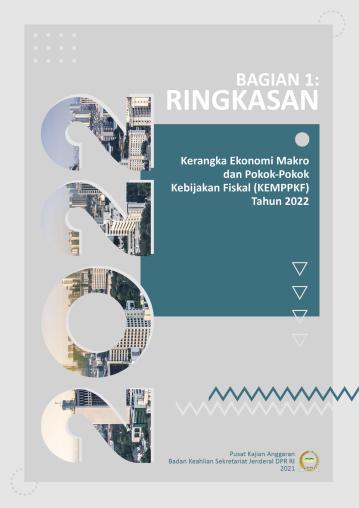 Ringkasan Umum Kerangka Ekonomi Makro dan Pokok-Pokok Kebijakan Fiskal (KEMPPKF) Tahun 2022