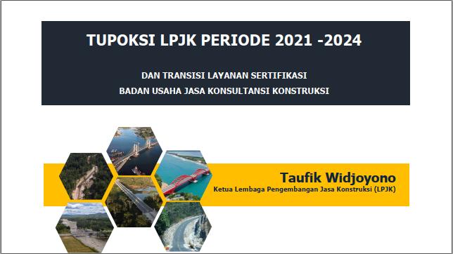 Tupoksi LPJK Periode 2021 - 2024 <br> Oleh : Ir. Taufik Widjoyono.<h6>disampaikan dalam acara diskusi oleh INKINDO tanggal 18 Januari 2021</h6>
